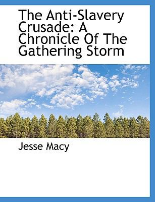 The Anti-Slavery Crusade: A Chronicle of the Gathering Storm 9781116156201