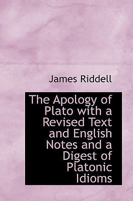 The Apology of Plato with a Revised Text and English Notes and a Digest of Platonic Idioms 9781116460353