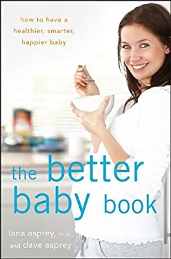 The Better Baby Book: How to Have a Healthier, Smarter, Happier Baby 9781118137130