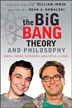 The Big Bang Theory and Philosophy: Rock, Paper, Scissors, Aristotle, Locke 9781118074558