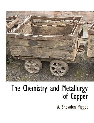 The Chemistry and Metallurgy of Copper the Chemistry and Metallurgy of Copper 9781115422130