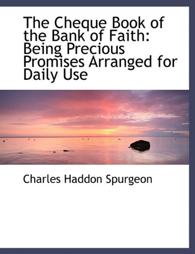 The Cheque Book of the Bank of Faith: Being Precious Promises Arranged for Daily Use 9781116958317