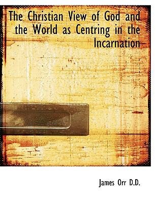 The Christian View of God and the World as Centring in the Incarnation 9781116940527