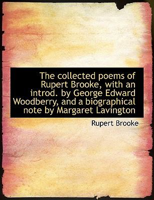 The Collected Poems of Rupert Brooke, with an Introd. by George Edward Woodberry, and a Biographical 9781115250719
