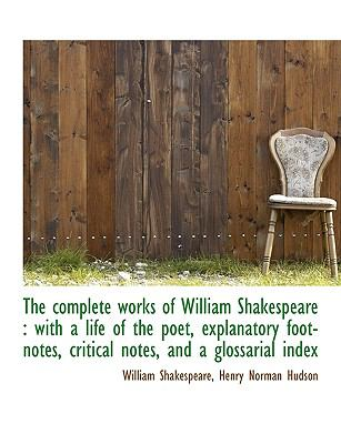 The Complete Works of William Shakespeare: With a Life of the Poet, Explanatory Foot-Notes, Critica 9781116752892