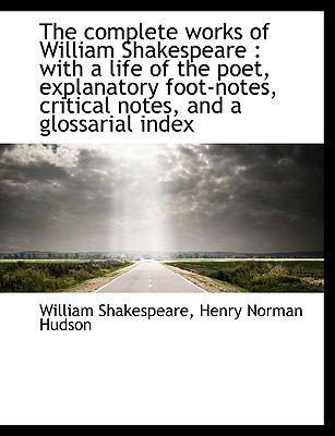 The Complete Works of William Shakespeare: With a Life of the Poet, Explanatory Foot-Notes, Critica 9781116769050