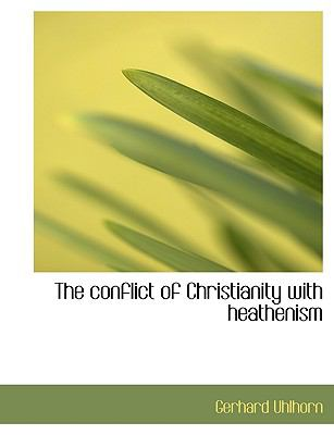 The Conflict of Christianity with Heathenism 9781115257183