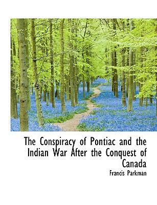 The Conspiracy of Pontiac and the Indian War After the Conquest of Canada 9781115258364