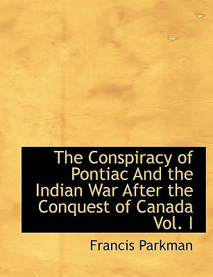 The Conspiracy of Pontiac and the Indian War After the Conquest of Canada Vol. I 9781115258425