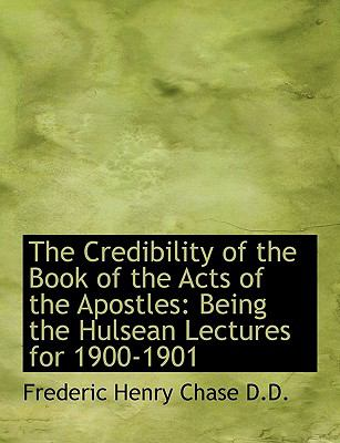 The Credibility of the Book of the Acts of the Apostles: Being the Hulsean Lectures for 1900-1901 9781116854343