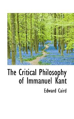 The Critical Philosophy of Immanuel Kant 9781116567069