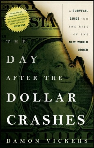 The Day After the Dollar Crashes: A Survival Guide for the Rise of the New World Order 9781118149850