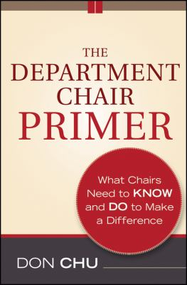 The Department Chair Primer: What Chairs Need to Know and Do to Make a Difference 9781118077443