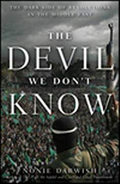 The Devil We Don't Know: The Dark Side of Revolutions in the Middle East 9781118133392