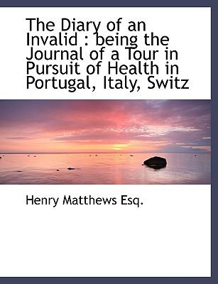 The Diary of an Invalid: Being the Journal of a Tour in Pursuit of Health in Portugal, Italy, Switz 9781116270266