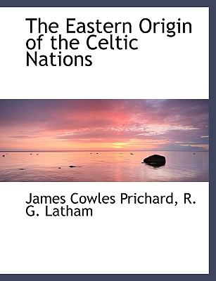 The Eastern Origin of the Celtic Nations 9781116538281