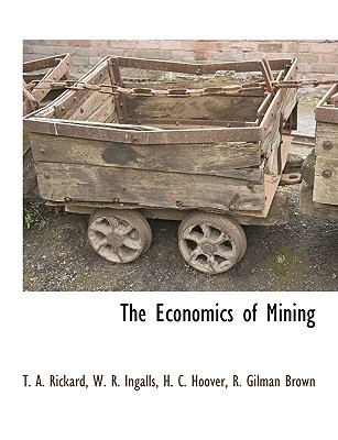 The Economics of Mining the Economics of Mining the Economics of Mining 9781115417884