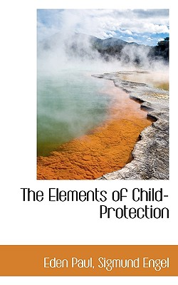 The Elements of Child-Protection: -1912 Sigmund Engel