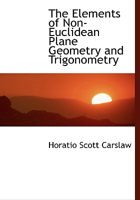 The Elements of Non-Euclidean Plane Geometry and Trigonometry 9781115184007
