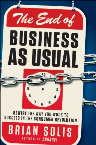 The End of Business as Usual: Rewire the Way You Work to Succeed in the Consumer Revolution 9781118077559