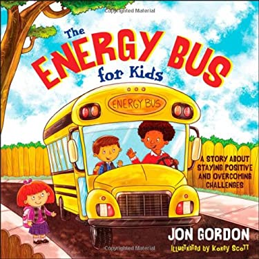 The Energy Bus for Kids: A Story about Staying Positive and Overcoming Challenges 9781118287354