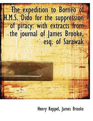 The Expedition to Borneo of H.M.S. Dido for the Suppression of Piracy: With Extracts from the Journa 9781115497435