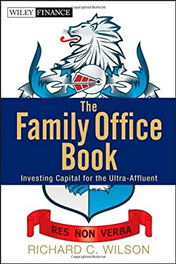 The Family Office Book: Investing Capital for the Ultra-Affluent 9781118185360