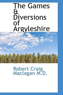 The Games & Diversions of Argyleshire 9781115201490