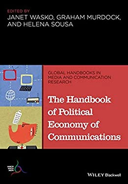 The Handbook of Political Economy of Communications 9781118799444