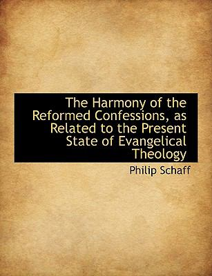 The Harmony of the Reformed Confessions, as Related to the Present State of Evangelical Theology 9781116338461