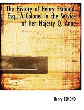 The History of Henry Esmond, Esq., a Colonel in the Service of Her Majesty Q. Anne 9781116266962
