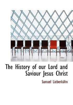 The History of Our Lord and Saviour Jesus Christ
