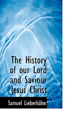 The History of Our Lord and Saviour Jesus Christ 9781117588872
