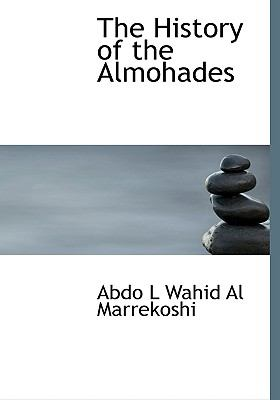 The History of the Almohades 9781116440867