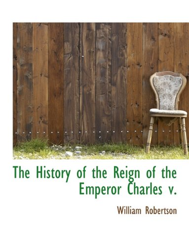 The History of the Reign of the Emperor Charles V. 9781116934809