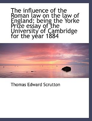 The Influence of the Roman Law on the Law of England; Being the Yorke Prize Essay of the University