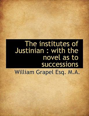 The Institutes of Justinian: With the Novel as to Successions 9781116900781