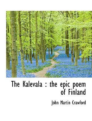 The Kalevala: The Epic Poem of Finland 9781116655230