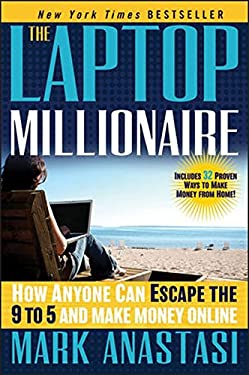 The Laptop Millionaire: How Anyone Can Escape the 9 to 5 and Make Money Online 9781118271797