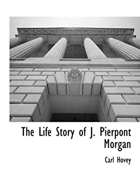 The Life Story of J. Pierpont Morgan 9781117903927
