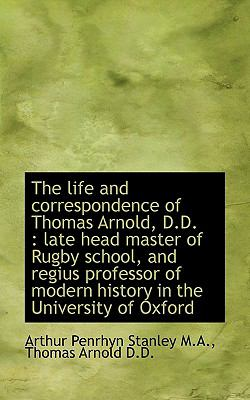 The Life and Correspondence of Thomas Arnold, D.D.: Late Head Master of Rugby School, and Regius PR 9781116482348