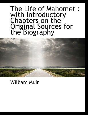 The Life of Mahomet: With Introductory Chapters on the Original Sources for the Biography