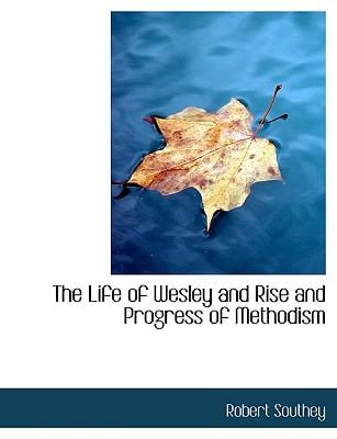 The Life of Wesley and Rise and Progress of Methodism 9781116457506