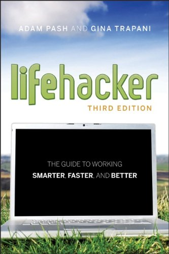Lifehacker: The Guide to Working Smarter, Faster, and Better 9781118018378
