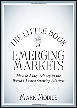 The Little Book of Emerging Markets: How to Make Money in the Worlds Fastest Growing Markets 9781118153819