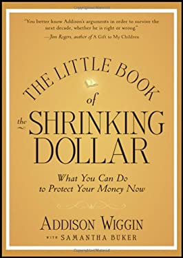 The Little Book of the Shrinking Dollar: What You Can Do to Protect Your Money Now 9781118245255
