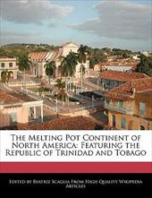 The Melting Pot Continent of North America: Featuring the Republic of Trinidad and Tobago - Scaglia, Beatriz