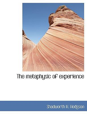 The Metaphysic of Experience 9781116565126