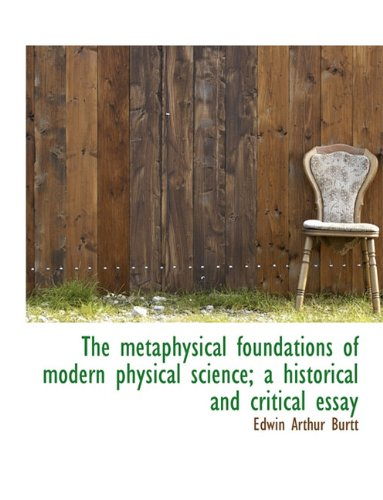 The Metaphysical Foundations of Modern Physical Science; A Historical and Critical Essay 9781116908961