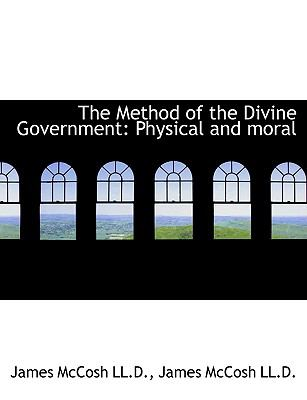 The Method of the Divine Government: Physical and Moral 9781116499100